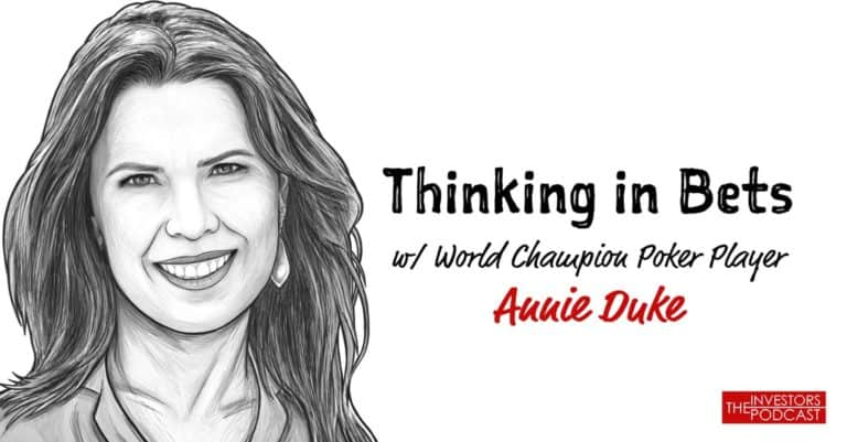 PODCAST: tHE INVESTORS PODCAST - THE MIND OF A WORLD POKER CHAMPION W/ ANNIE DUKE