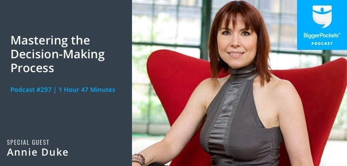 BiggerPockets Podcast 297: Mastering the Decision-Making Process with Business (and World Series of Poker) Champion Annie Duke