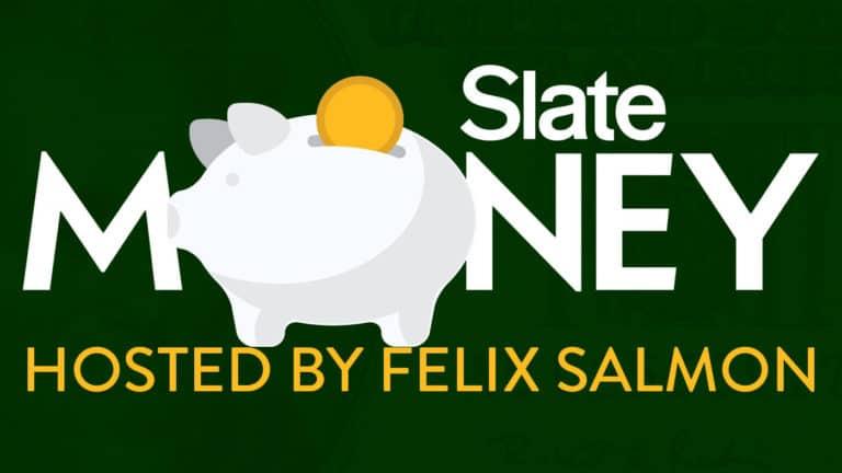 Slate Money Podcast