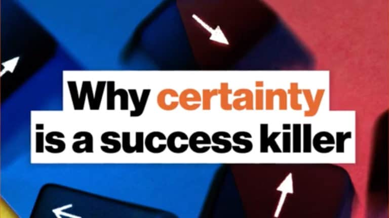 Why certainty is a success killer